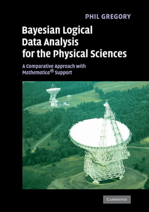 Bayesian Logical Data Analysis for the Physical Sciences A Comparative Approach with Mathematica� Support