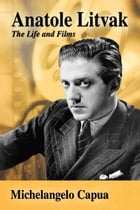 Anatole Litvak: The Life and Films by Michelangelo Capua