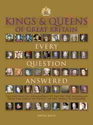 Kings & Queens of Great Britain: Every Question Answered by David Soud
