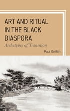 Art and Ritual in the Black Diaspora: Archetypes of Transition
