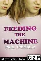 Feeding the Machine: Short Story by Paul Tremblay