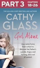 Girl Alone: Part 3 of 3: Joss came home from school to discover her father's suicide. Angry and hurting, she's out of control. by Cathy Glass
