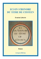 Ici on s'honore du titre de citoyen by Francine Labeyrie