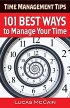 Time Management Tips: 101 Best Ways to Manage Your Time by Lucas McCain