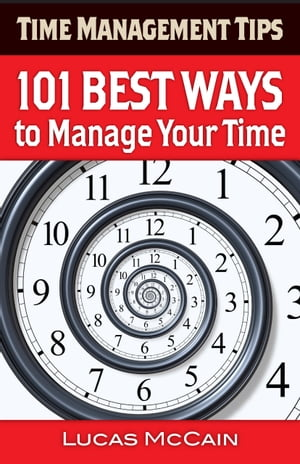 Time Management Tips: 101 Best Ways to Manage Your Time