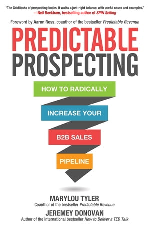 Predictable Prospecting: How to Radically Increase Your B2B Sales Pipeline How to Radically Increase Your B2B Sales Pipeline