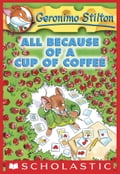 Geronimo Stilton #10: All Because of a Cup of Coffee 45e058e3-c1c9-4d8b-bf04-07d322b7a6dd
