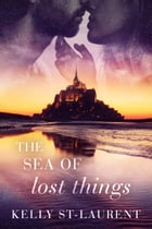 The Sea of Lost Things by Kelly St-Laurent