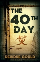 The 40th Day by Deirdre Gould