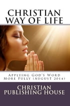 CHRISTIAN WAY OF LIFE Applying God's Word More Fully (August 2014) by Edward D. Andrews