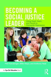 Becoming a Social Justice Leader: Using Head, Heart, and Hands to Dismantle Oppression