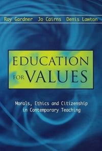 Education for Values: Morals, Ethics and Citizenship in Contemporary Teaching