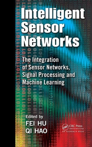 Intelligent Sensor Networks: The Integration of Sensor Networks,  Signal Processing and Machine Learning