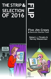 The Strip & Flip Selection Of 2016: Five Jim Crows & Electronic Election Theft