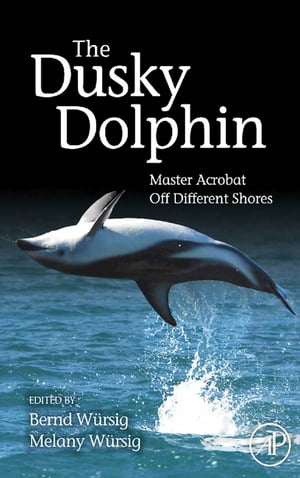 The Dusky Dolphin: Master Acrobat Off Different Shores by Melany Wursig
