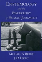 Epistemology and the Psychology of Human Judgment by Michael A Bishop