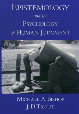 Book Epistemology and the Psychology of Human Judgment by Michael A Bishop
