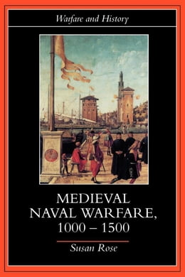 Book Medieval Naval Warfare, 1000-1500 by Rose, Susan