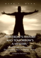 ''Yesterday's History and Tomorrow's a Mystery.'' Seven Stepping-Stones to Discovering the Champion…