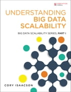 Understanding Big Data Scalability: Big Data Scalability Series, Part I by Cory Isaacson