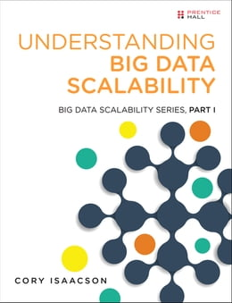 Book Understanding Big Data Scalability: Big Data Scalability Series, Part I by Cory Isaacson