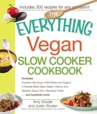 The Everything Vegan Slow Cooker Cookbook: Includes Pumpkin-Ale Soup, Wild Mushroom Ragout…
