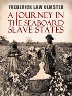 A Journey in the Seaboard Slave States by Frederick Law Olmsted