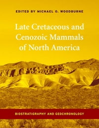 Late Cretaceous and Cenozoic Mammals of North America: Biostratigraphy and Geochronology
