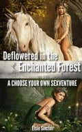Deflowered in the Enchanted Forest: A Choose Your Own Sexventure aa32d882-466b-4a40-a451-6dc4ebb537cc