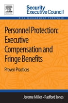 Personnel Protection: Executive Compensation and Fringe Benefits: Proven Practices by Jerome Miller