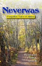 Neverwas: Forgotten Tales of Albion by Richard Fredric Grenvile