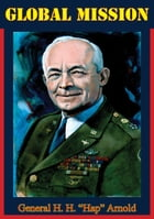 """Global Mission by General H. H. """"Hap"""" Arnold"""