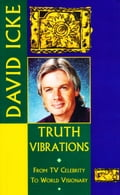 Truth Vibrations - David Icke's Journey from TV Celebrity to World Visionary: An Exploration of the Mysteries of Life and Prophetic Revelations for the Future of Humanity 1ecdb505-f657-4195-b69f-826f419a62d1