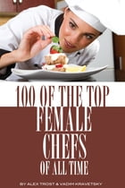 100 of the Top Female Chefs of All Time by alex trostanetskiy