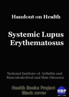 Systemic Lupus Erythematosus: Handout on Health by National Institute of Arthritis and Musculoskeletal and Skin Diseases