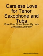 Careless Love for Tenor Saxophone and Tuba - Pure Duet Sheet Music By Lars Christian Lundholm by Lars Christian Lundholm