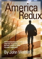 America Redux: Impressions of the United States After Thirty-Five Years Abroad by John Walters
