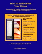 How To Self Publish Your Ebook: Succeeding on Kindle, Smashwords, Clickbank, and Your Own Ebook Store by A. William Benitez