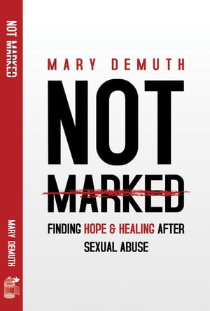 Not Marked: Finding Hope and Healing after Sexual Abuse