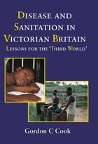 Disease and Sanitation in Victorian Britian by Gordon Cook