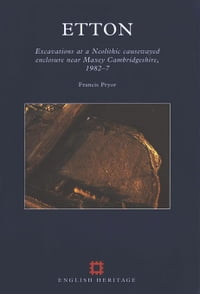 Etton: Excavations at a Neolithic causewayed enclosure near Maxey Cambridgeshire, 1982-7