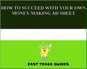 HOW TO SUCCEED WITH YOUR OWN MONEY-MAKING AD SHEET by Alexey