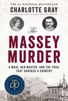 The Massey Murder: A Maid, Her Master and the Trial that Shocked a Country by Charlotte Gray