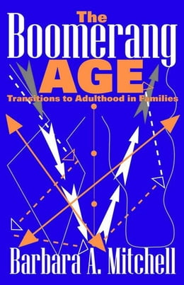 Book The Boomerang Age: Transitions to Adulthood in Families by Mitchell, Barbara