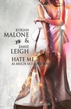 Hate me as much as I love you by Kyrian Malone