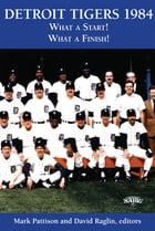 DETROIT TIGERS 1984: What a Start! What a Finish! by Mark Pattison