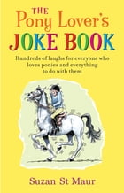 Pony Lover's Joke Book: Hundreds of laughs for everyone who loves ponies and everything to do with them by Suzan St Maur