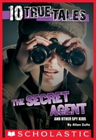 10 True Tales: Secret Agent by Allan Zullo