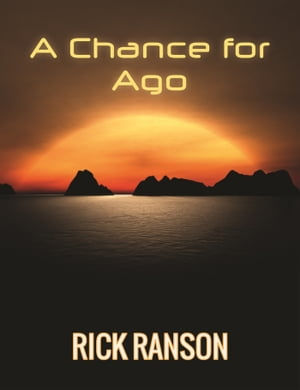 A Chance For Ago by Rick Ranson