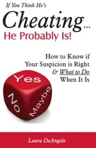 If You Think He's Cheating... He Probably Is! (How to Know if Your Suspicion is Right and What to Do When It Is) by Laura DeAngelo